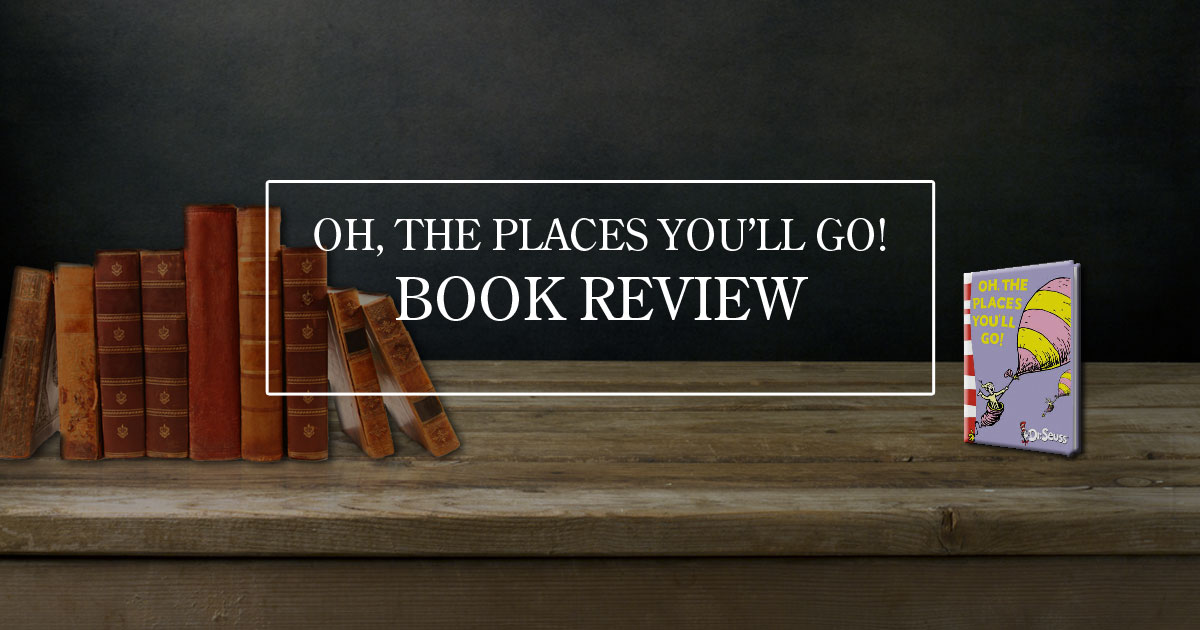 Oh, The Places You'll Go! - Book Review